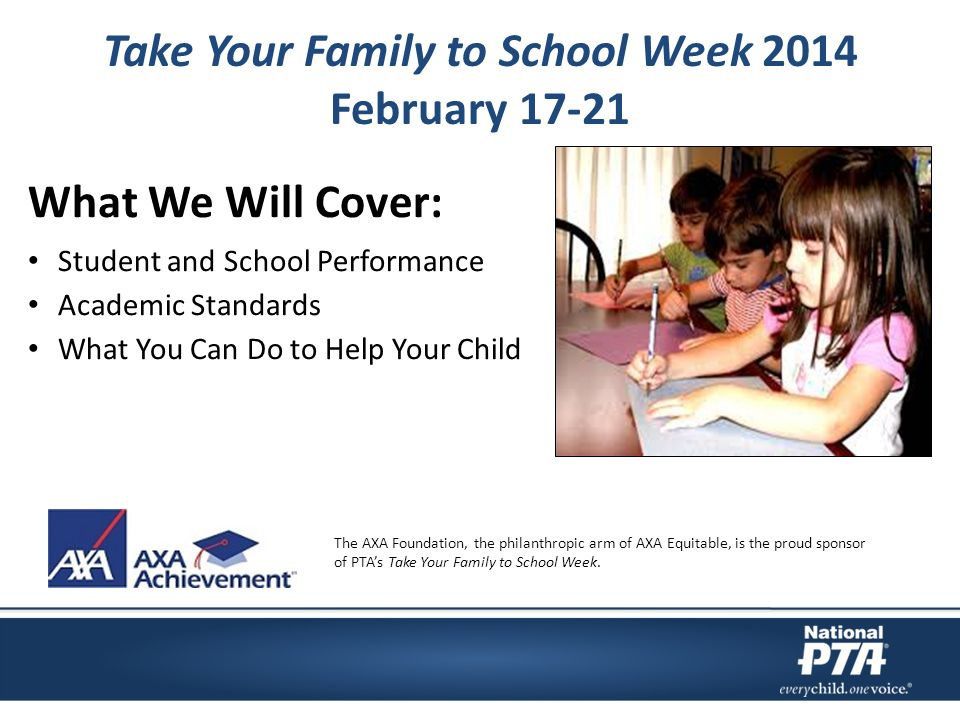Take Your Family to School Week 2014 February The AXA Foundation, the philanthropic arm of AXA Equitable, is the proud sponsor of PTA's Take Your Family to School Week.