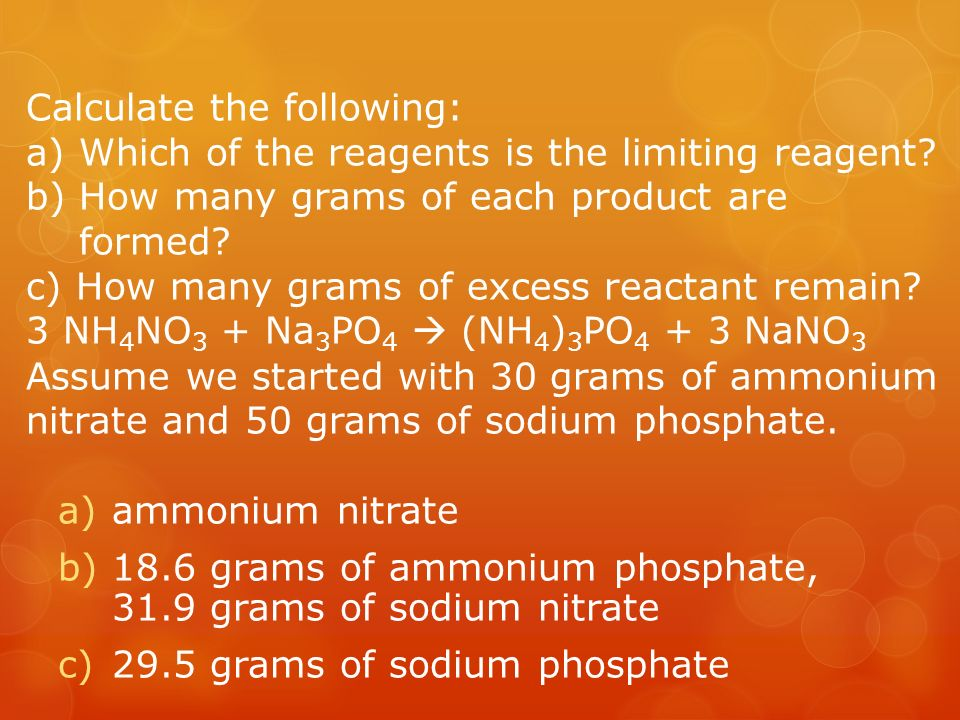 Calculate the following: a) Which of the reagents is the limiting reagent.