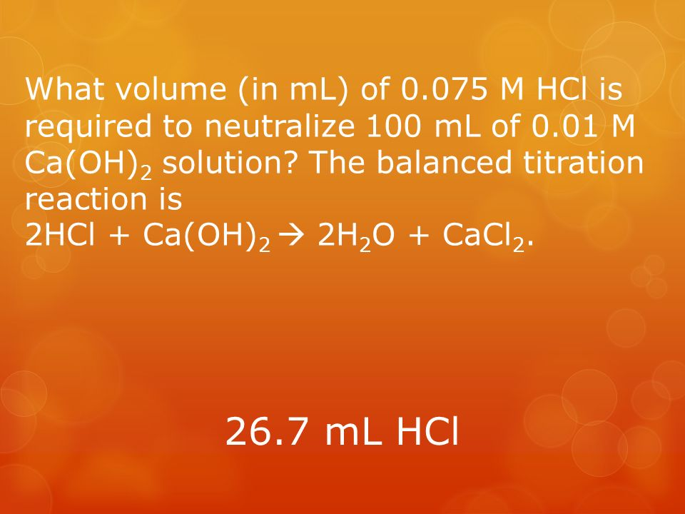 What volume (in mL) of M HCl is required to neutralize 100 mL of 0.01 M Ca(OH) 2 solution.