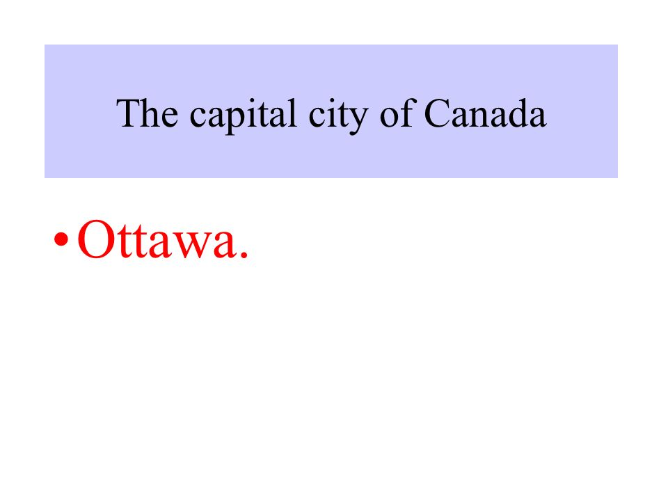 The capital city of Canada Ottawa.