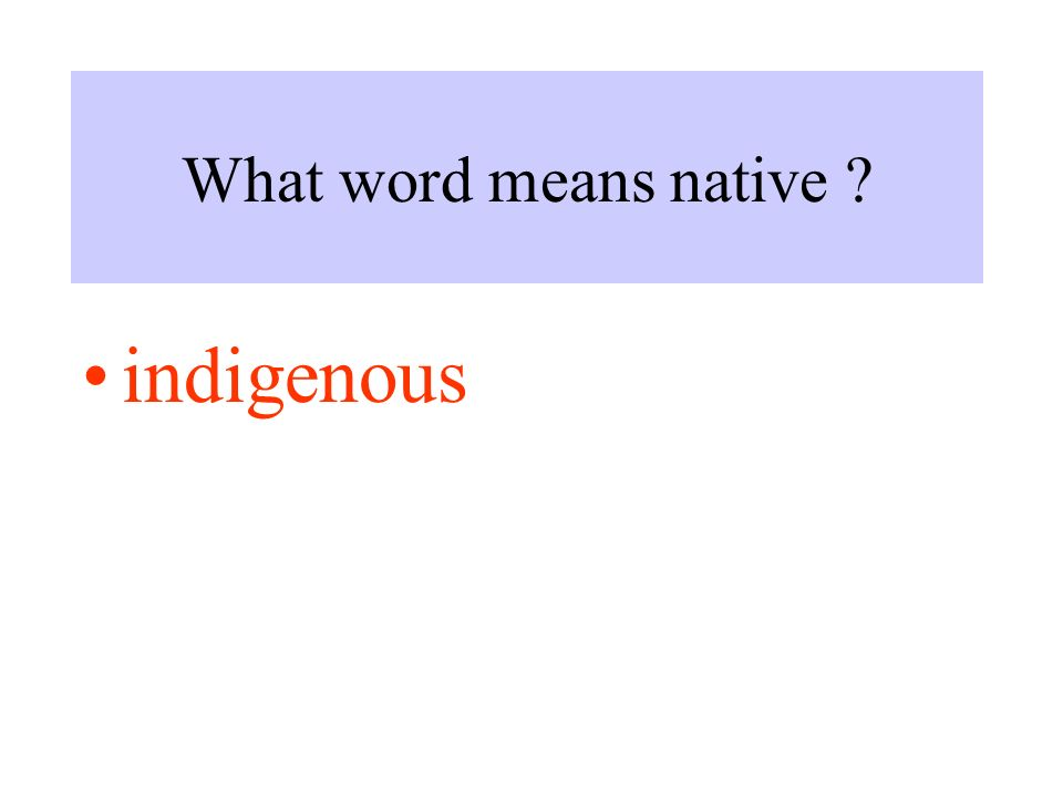 What word means native indigenous