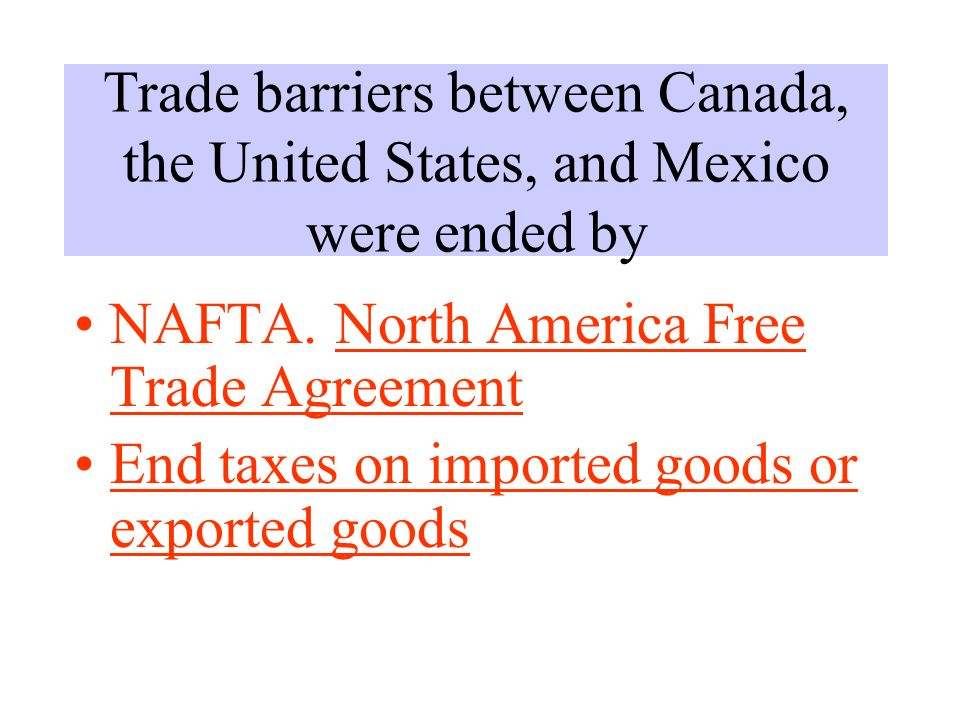 Trade barriers between Canada, the United States, and Mexico were ended by NAFTA.