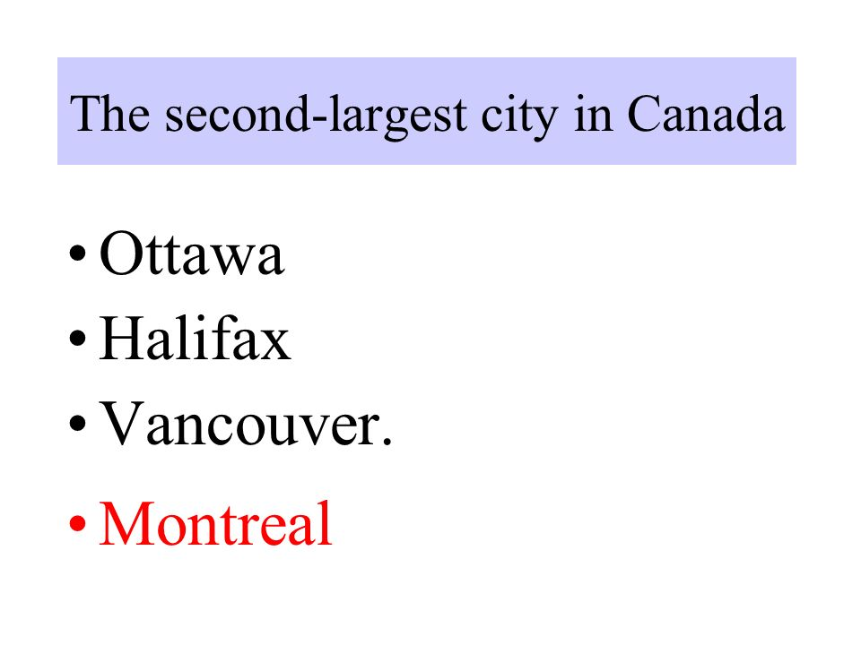The second-largest city in Canada Ottawa Halifax Vancouver. Montreal