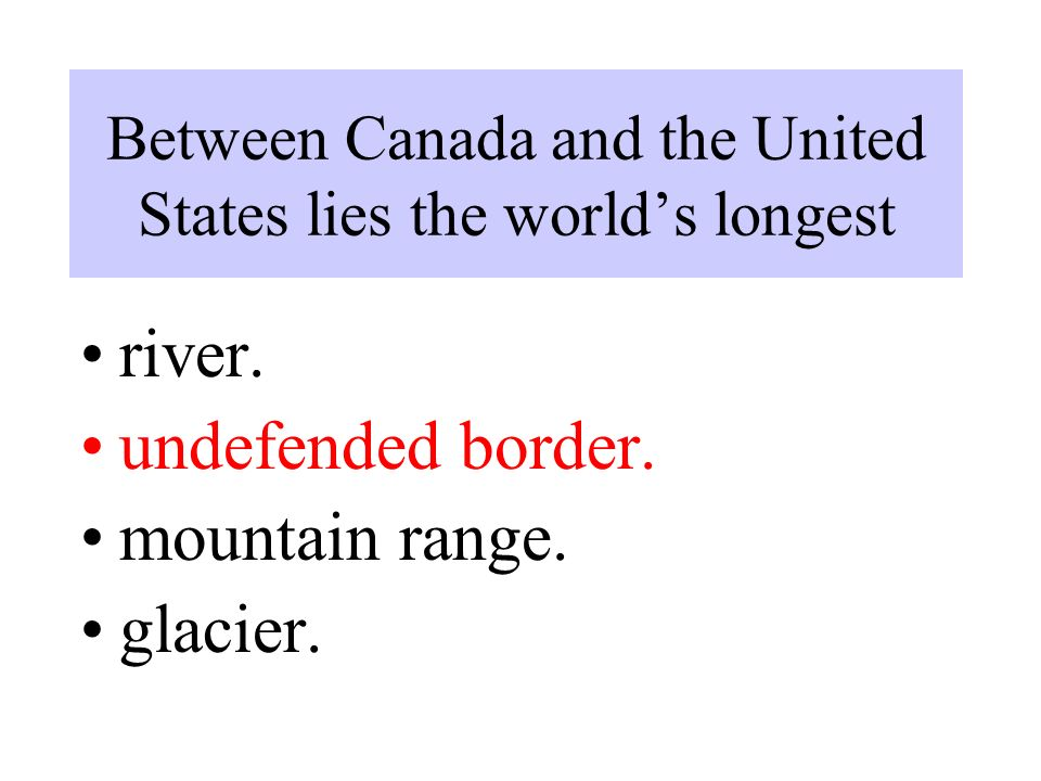 Between Canada and the United States lies the world's longest river.