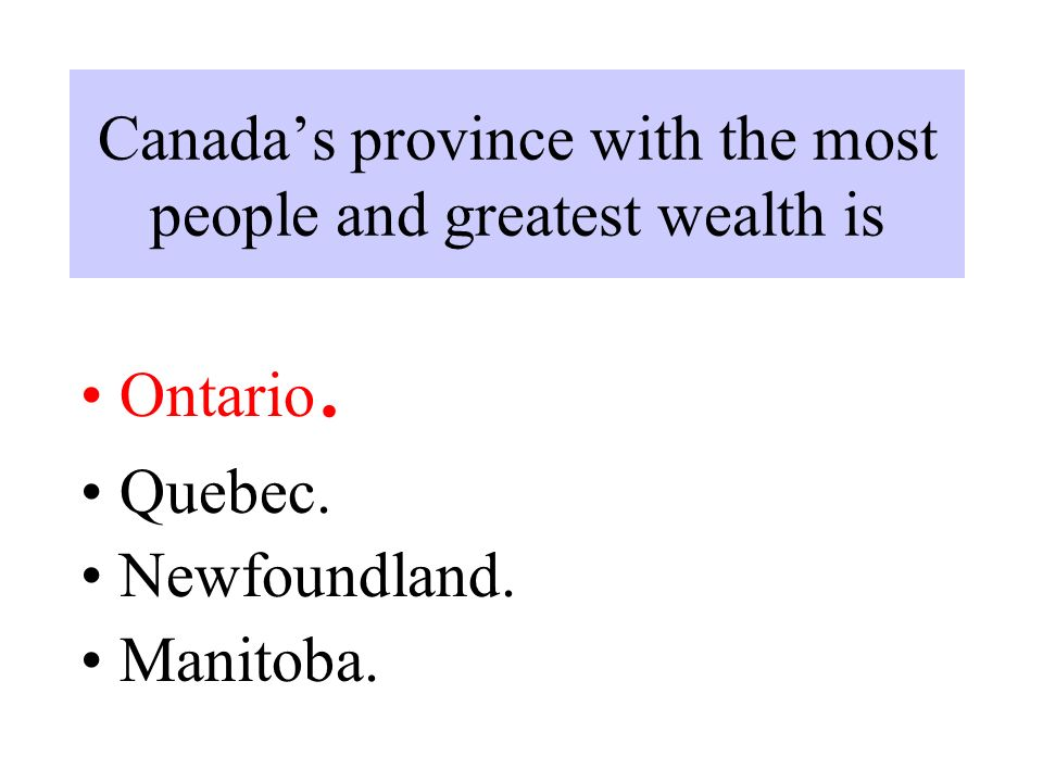 Canada's province with the most people and greatest wealth is Ontario.