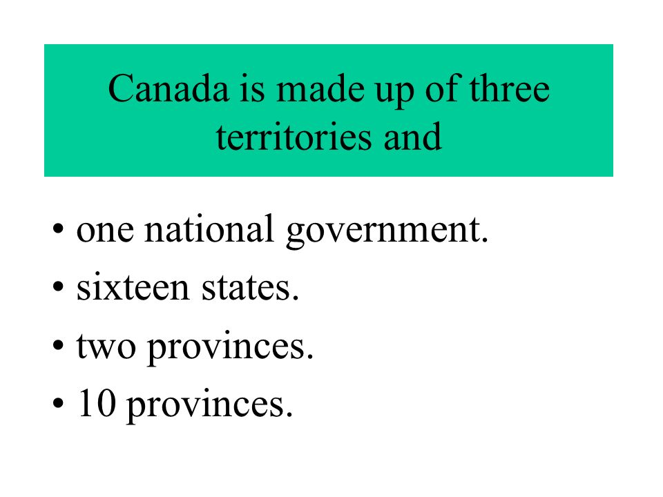 Canada is made up of three territories and one national government.