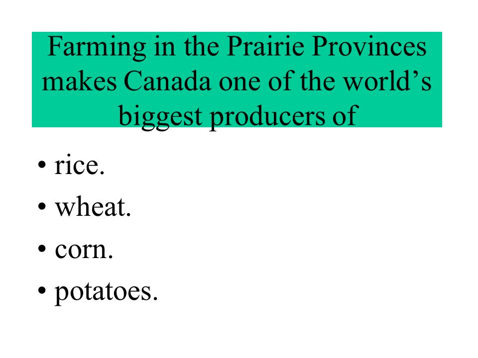 Farming in the Prairie Provinces makes Canada one of the world's biggest producers of rice.