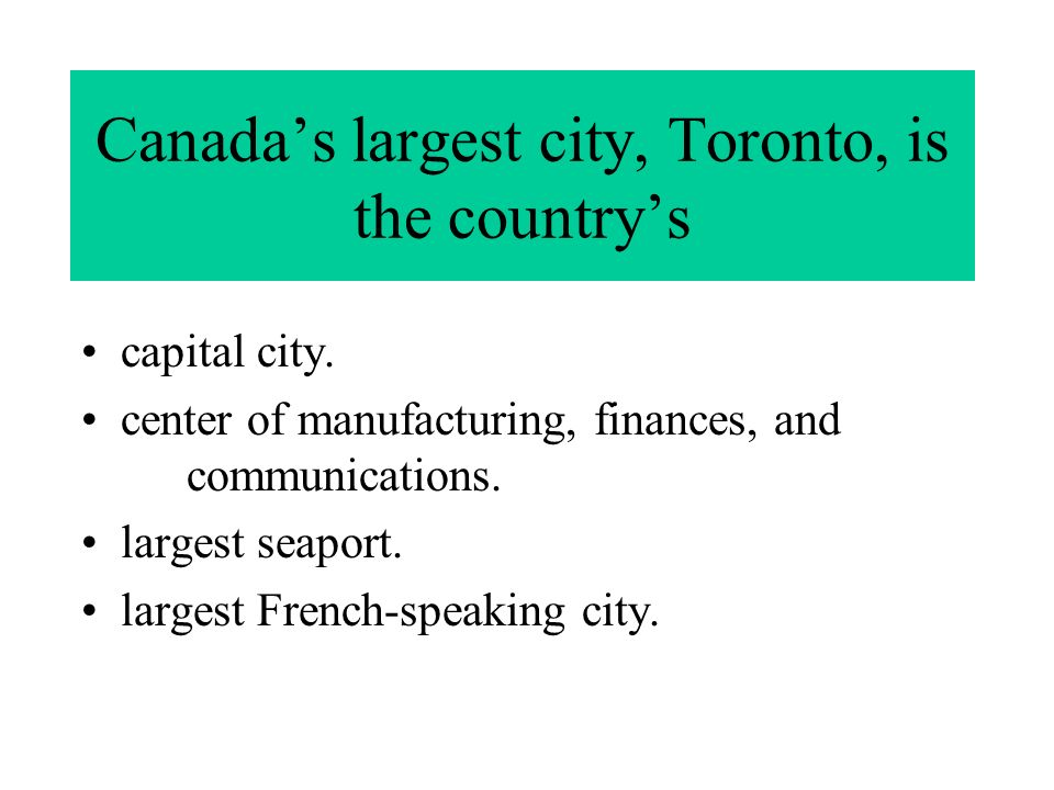 Canada's largest city, Toronto, is the country's capital city.
