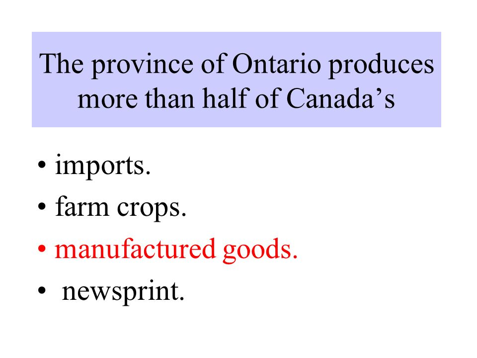 The province of Ontario produces more than half of Canada's imports.