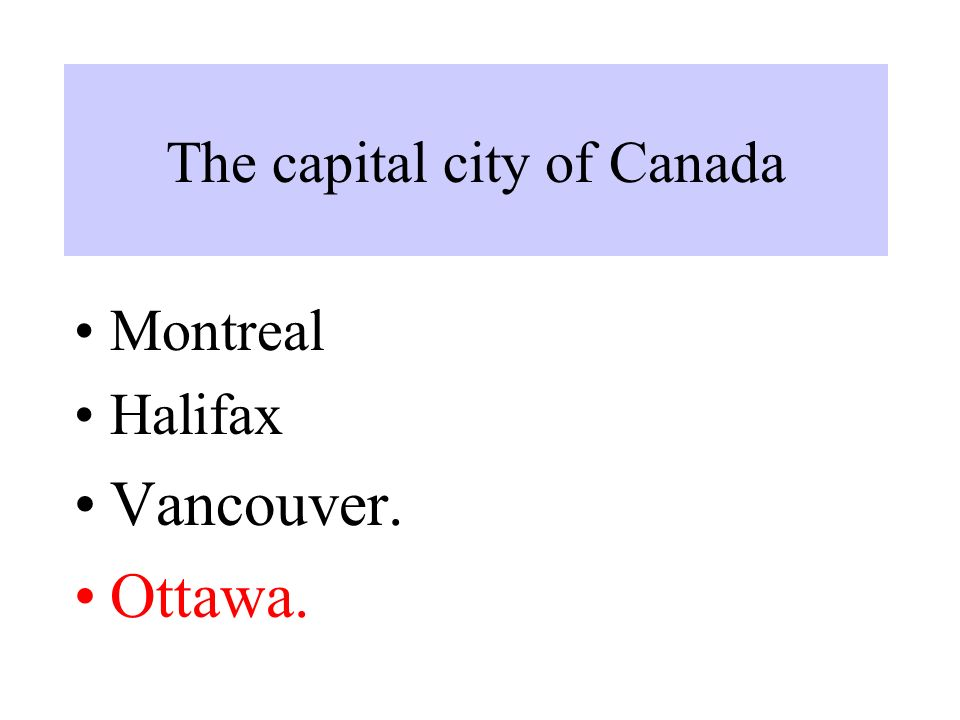 The capital city of Canada Montreal Halifax Vancouver. Ottawa.