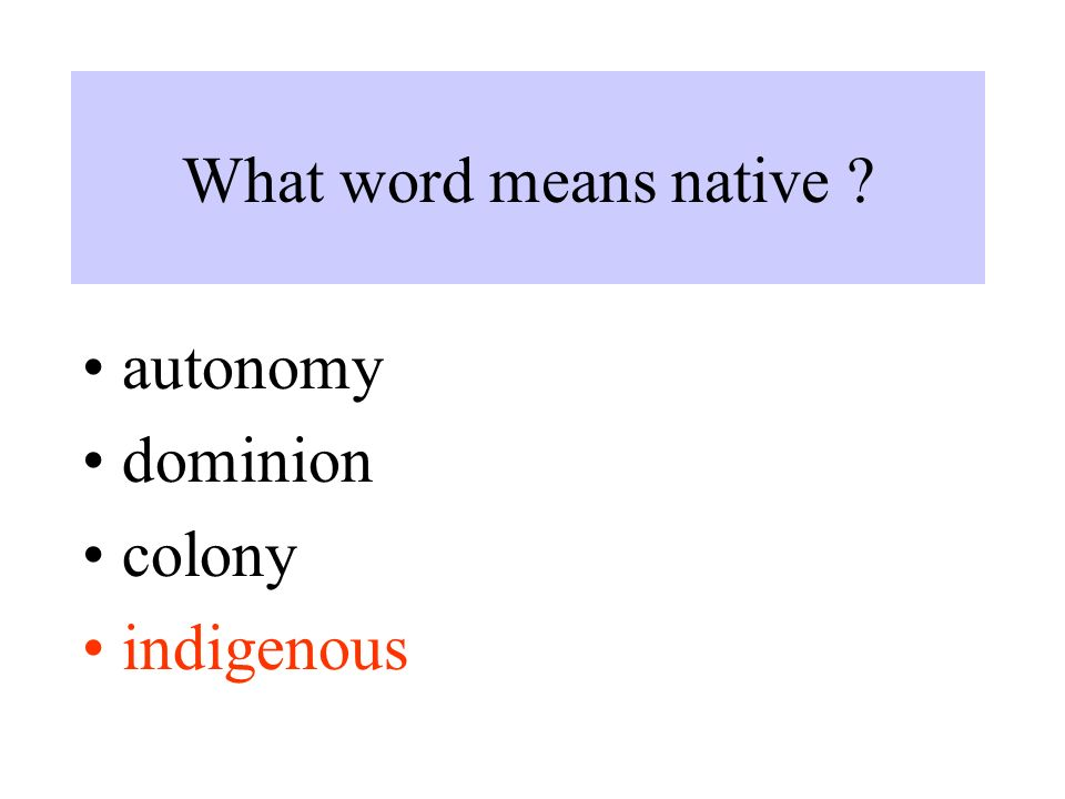 What word means native autonomy dominion colony indigenous