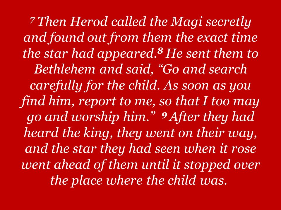 7 Then Herod called the Magi secretly and found out from them the exact time the star had appeared.