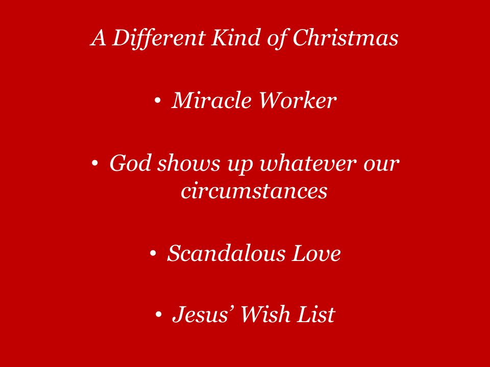 A Different Kind of Christmas Miracle Worker God shows up whatever our circumstances Scandalous Love Jesus' Wish List