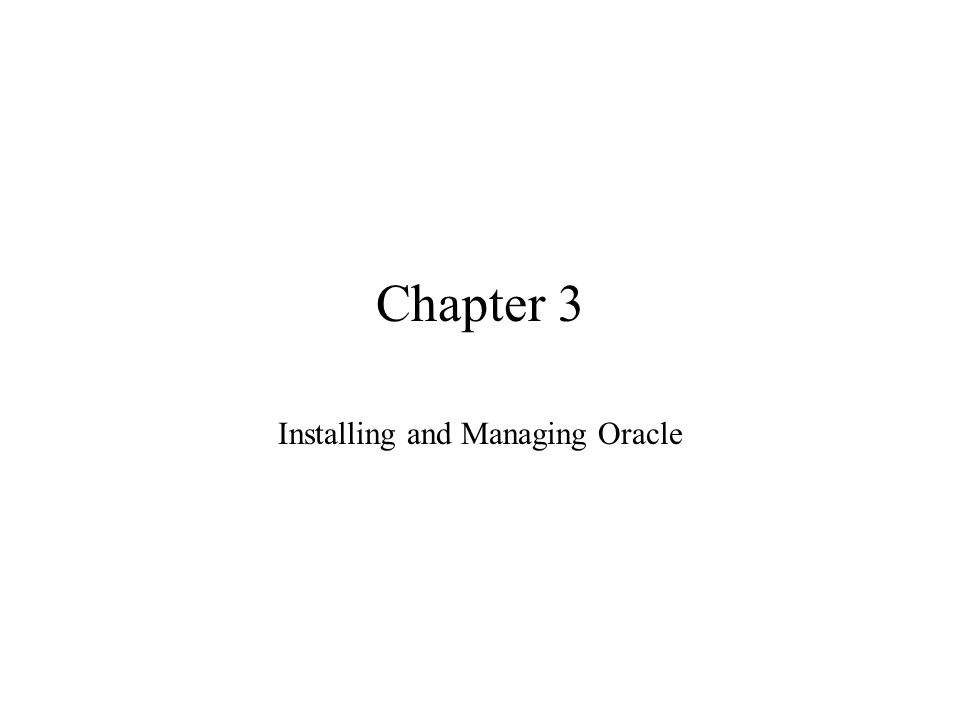 Chapter 3 Installing and Managing Oracle  The Oracle Universal