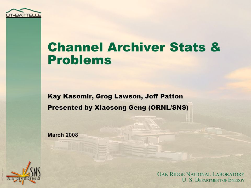 Channel Archiver Stats & Problems Kay Kasemir, Greg Lawson, Jeff Patton Presented by Xiaosong Geng (ORNL/SNS) March 2008