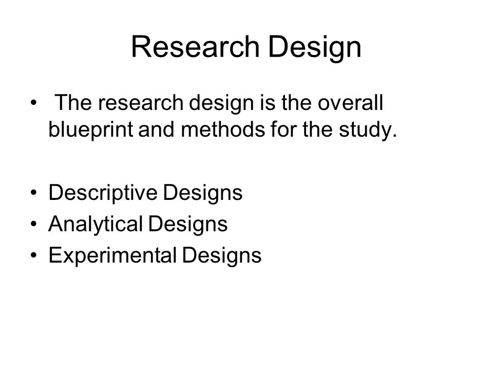 Research Design The research design is the overall blueprint and methods for the study.