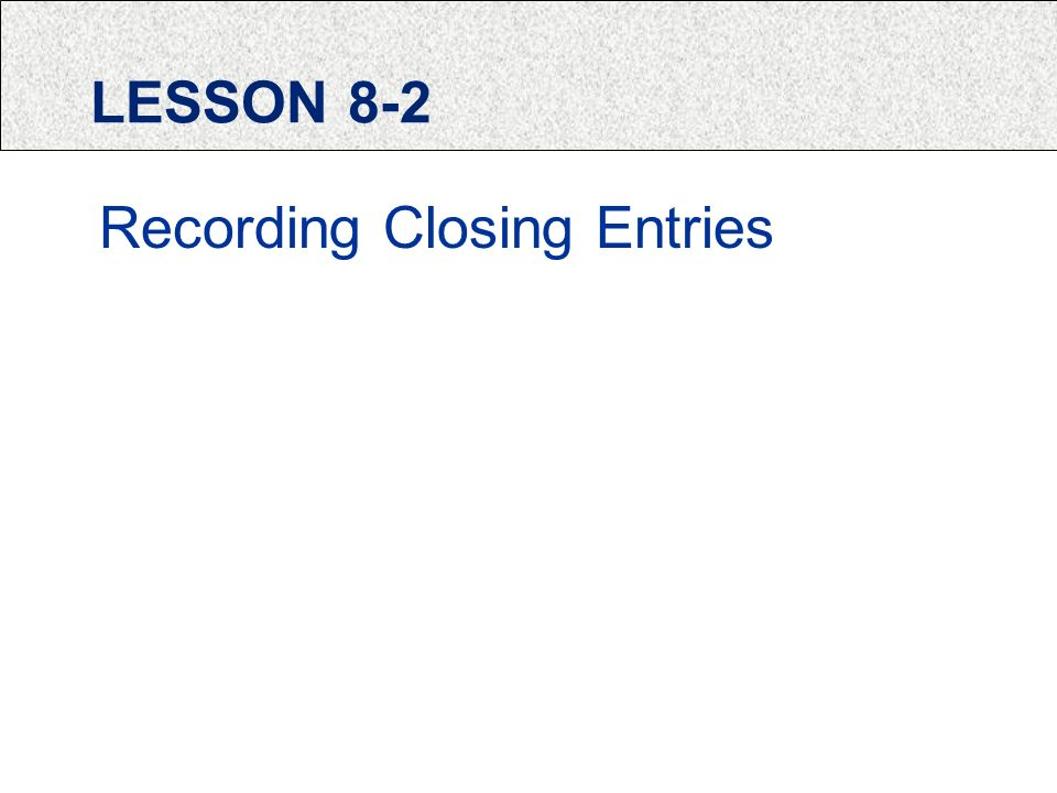 LESSON 8-2 Recording Closing Entries