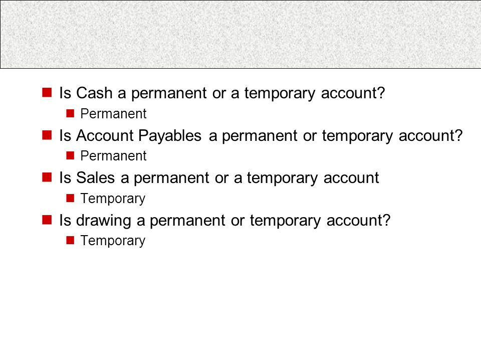 Is Cash a permanent or a temporary account.