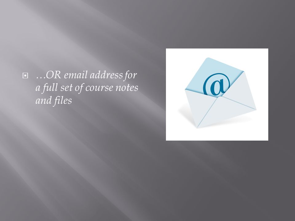  …OR  address for a full set of course notes and files