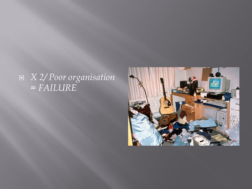  X 2/ Poor organisation = FAILURE