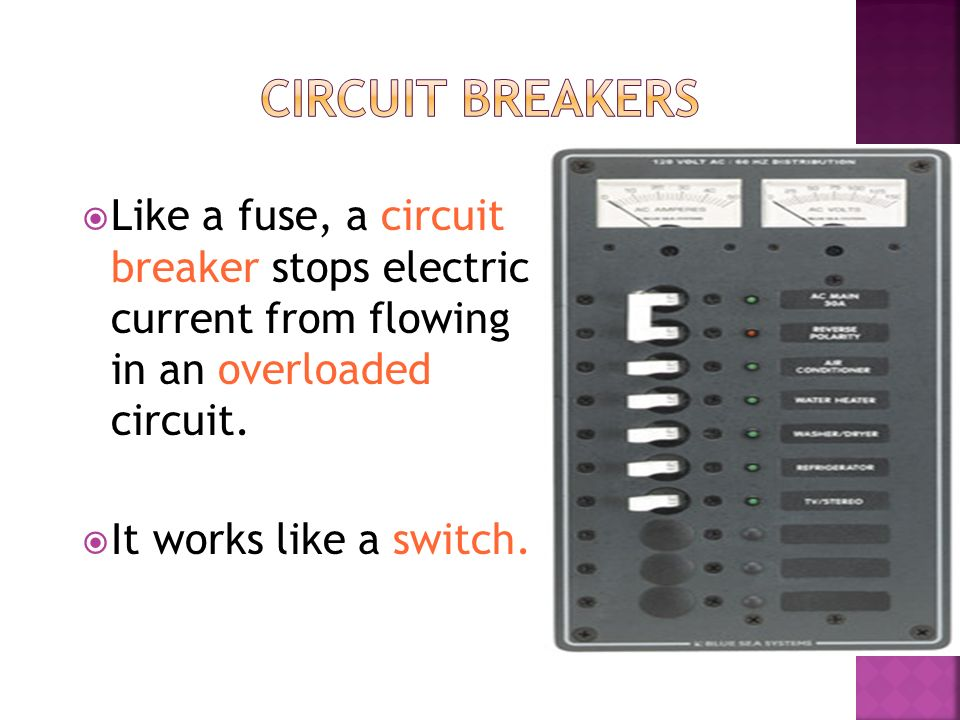  Like a fuse, a circuit breaker stops electric current from flowing in an overloaded circuit.