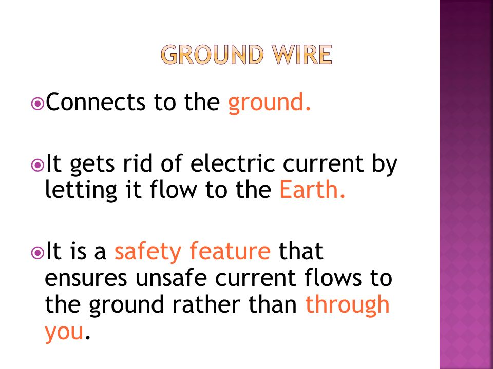  Connects to the ground.  It gets rid of electric current by letting it flow to the Earth.