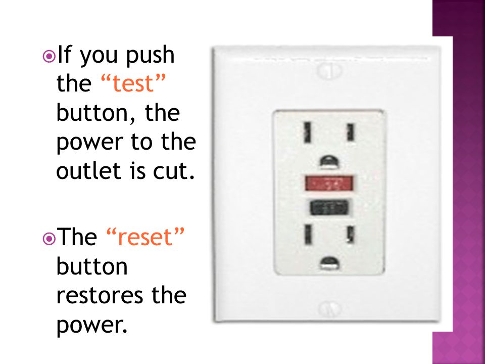  If you push the test button, the power to the outlet is cut.