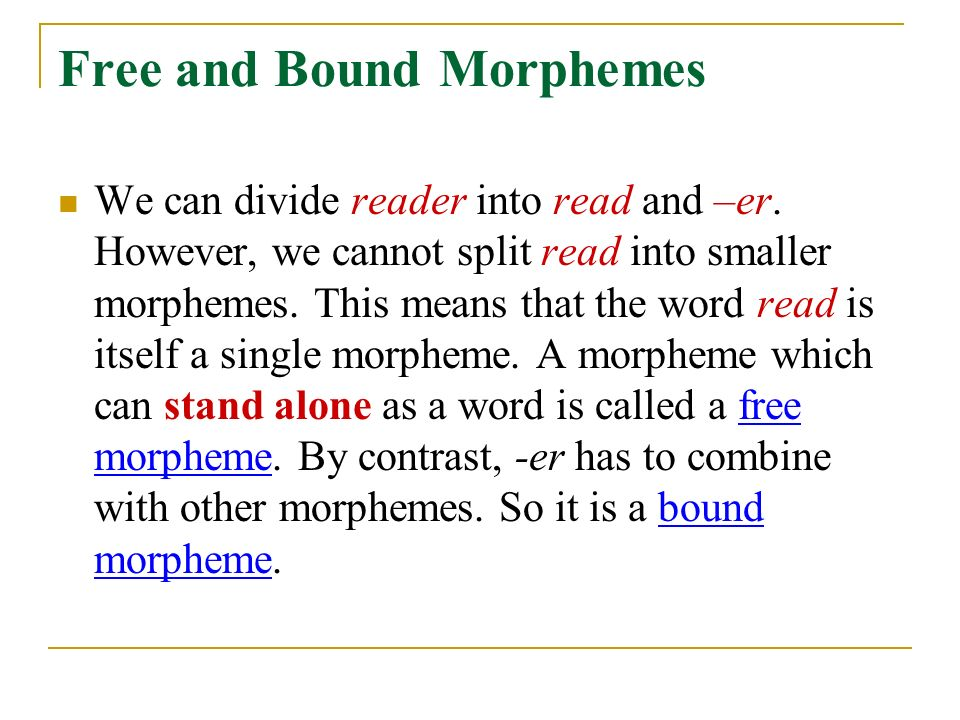 Free and Bound Morphemes We can divide reader into read and –er.