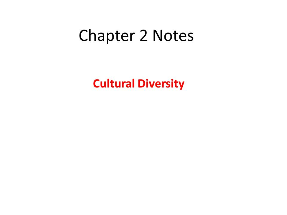 Chapter 2 Notes Cultural Diversity