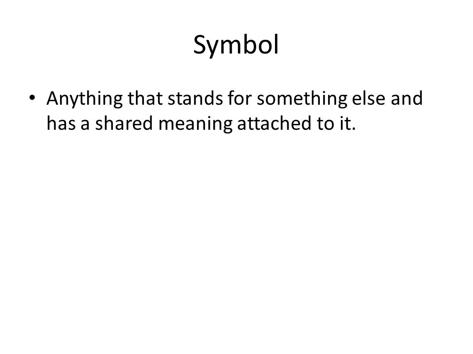 Symbol Anything that stands for something else and has a shared meaning attached to it.