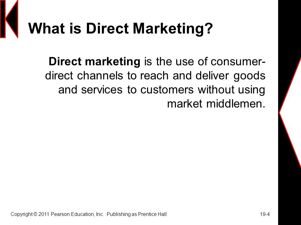 Copyright © 2011 Pearson Education, Inc. Publishing as Prentice Hall 19-4 What is Direct Marketing.