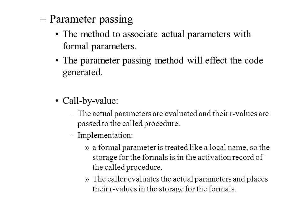 –Parameter passing The method to associate actual parameters with formal parameters.