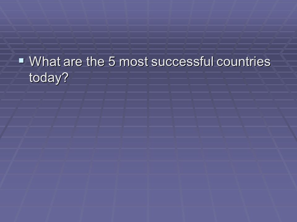  What are the 5 most successful countries today