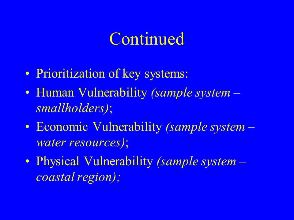 Continued Prioritization of key systems: Human Vulnerability (sample system – smallholders); Economic Vulnerability (sample system – water resources); Physical Vulnerability (sample system – coastal region);
