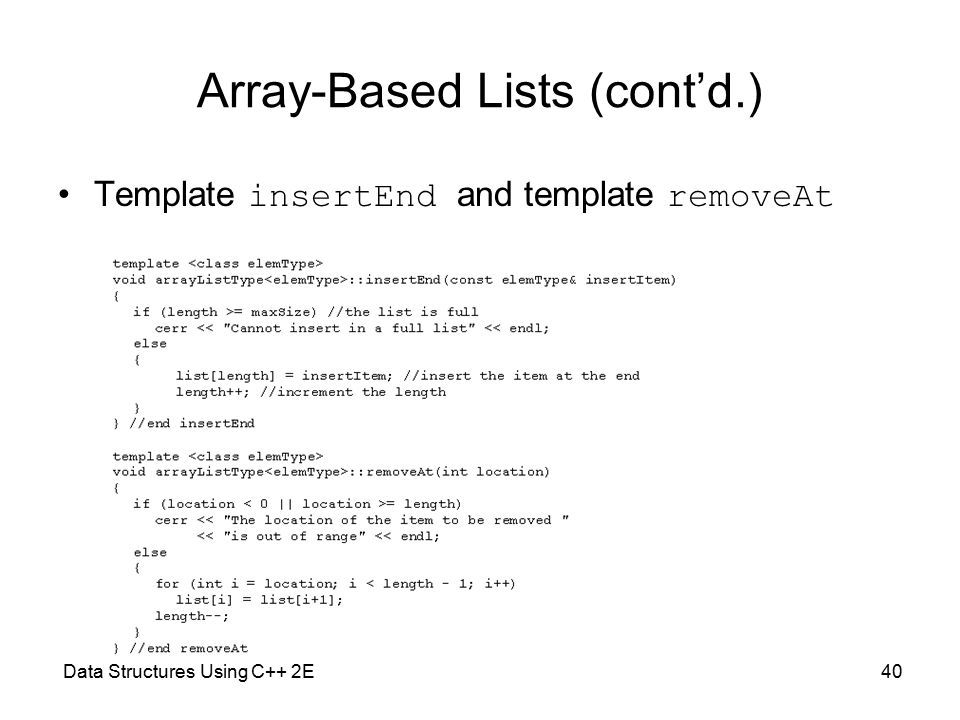 Data Structures Using C++ 2E40 Array-Based Lists (cont'd.) Template insertEnd and template removeAt