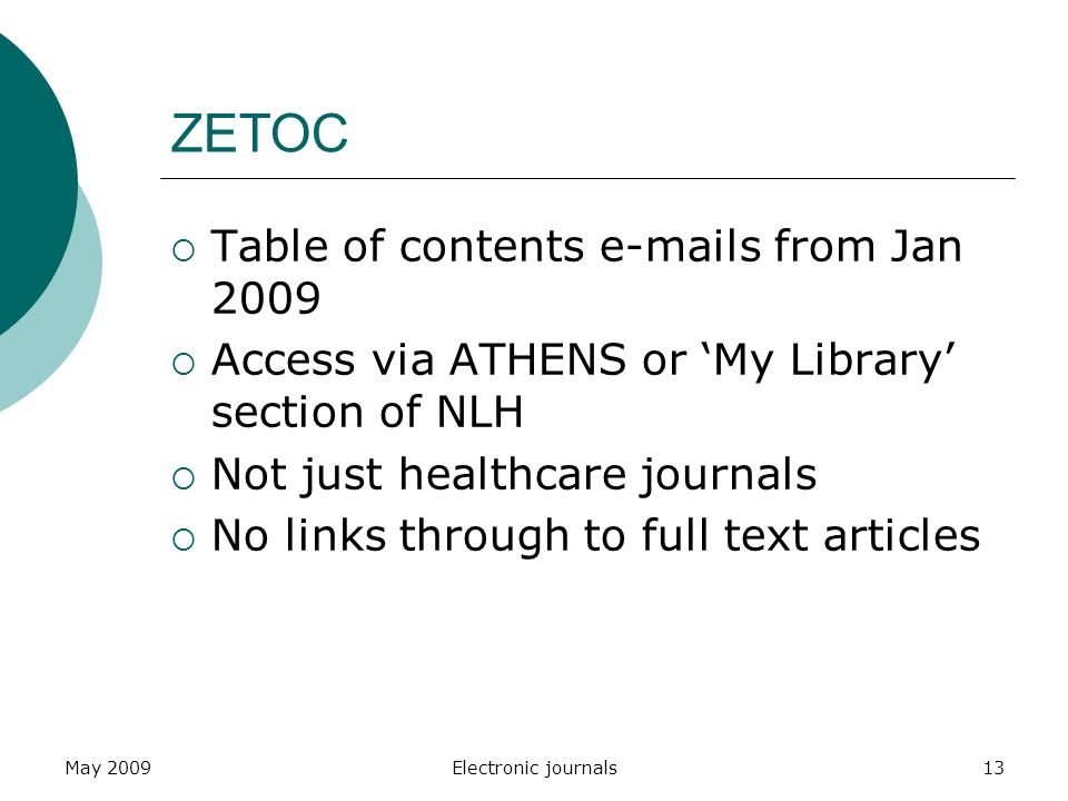 May 2009Electronic journals13 ZETOC  Table of contents  s from Jan 2009  Access via ATHENS or 'My Library' section of NLH  Not just healthcare journals  No links through to full text articles