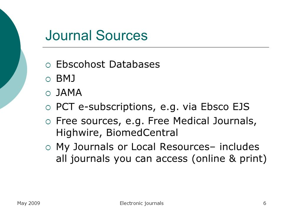 May 2009Electronic journals6 Journal Sources  Ebscohost Databases  BMJ  JAMA  PCT e-subscriptions, e.g.