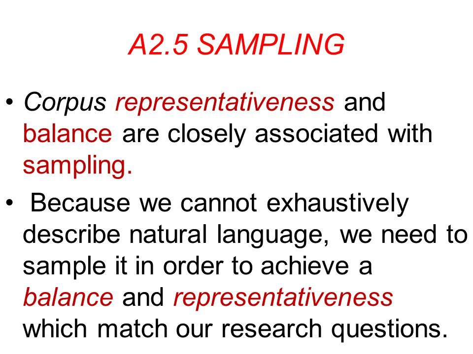 A2.5 SAMPLING Corpus representativeness and balance are closely associated with sampling.
