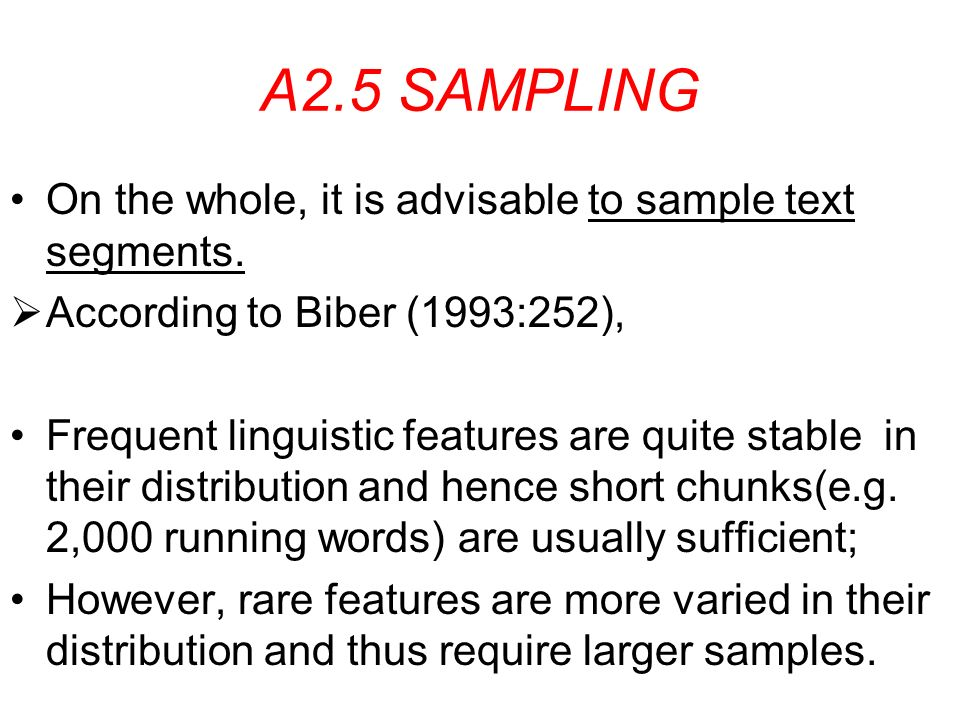 A2.5 SAMPLING On the whole, it is advisable to sample text segments.