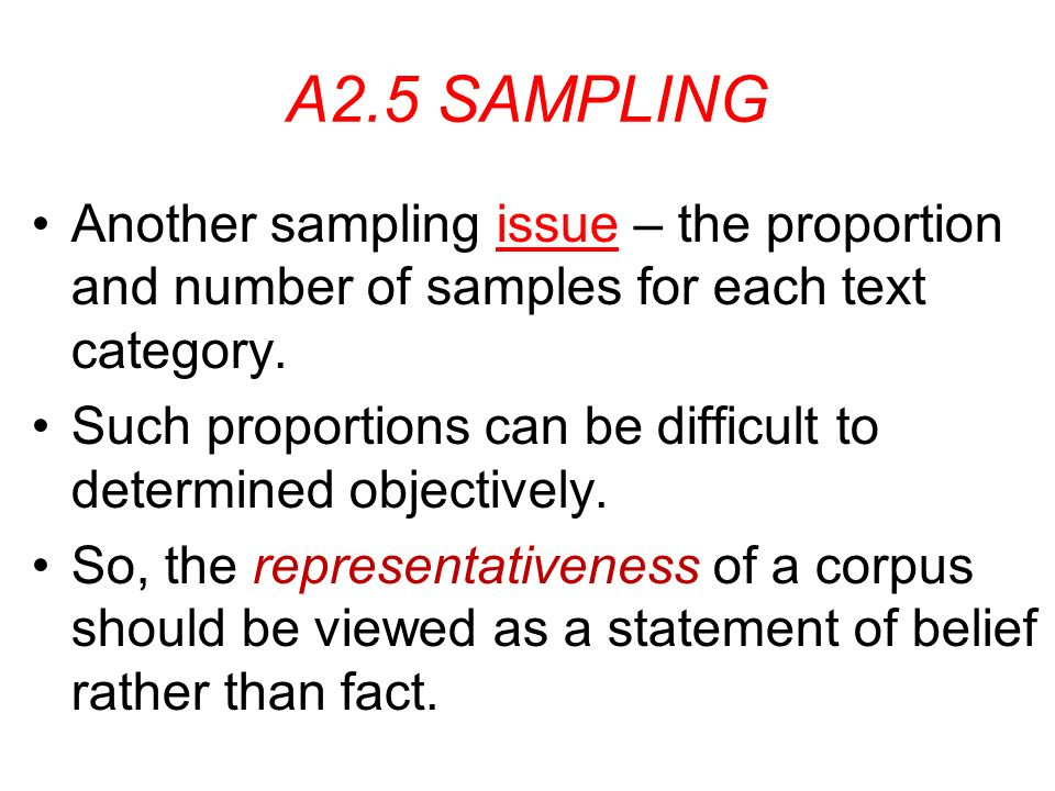 A2.5 SAMPLING Another sampling issue – the proportion and number of samples for each text category.