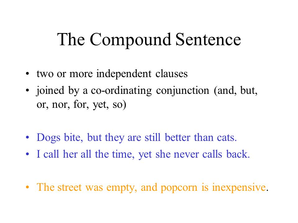 The Simple Sentence one independent clause (subject and predicate) Dogs bite.