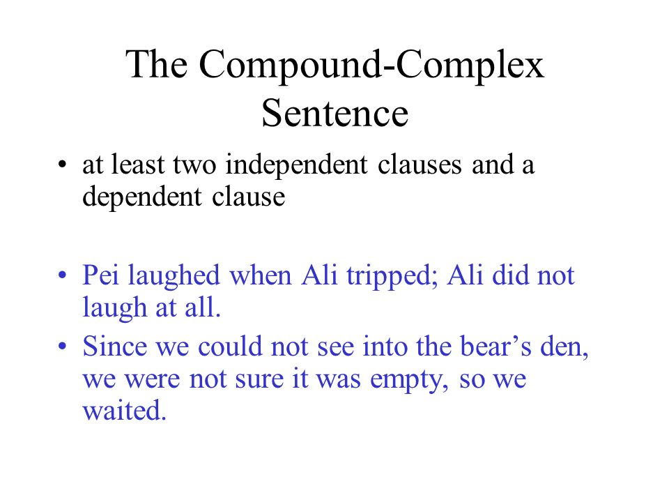 The Complex Sentence at least one independent clause and a dependent (subordinate) clause joined by a subordinating conjunction after, although, because, if, once, since, unless, when, while...