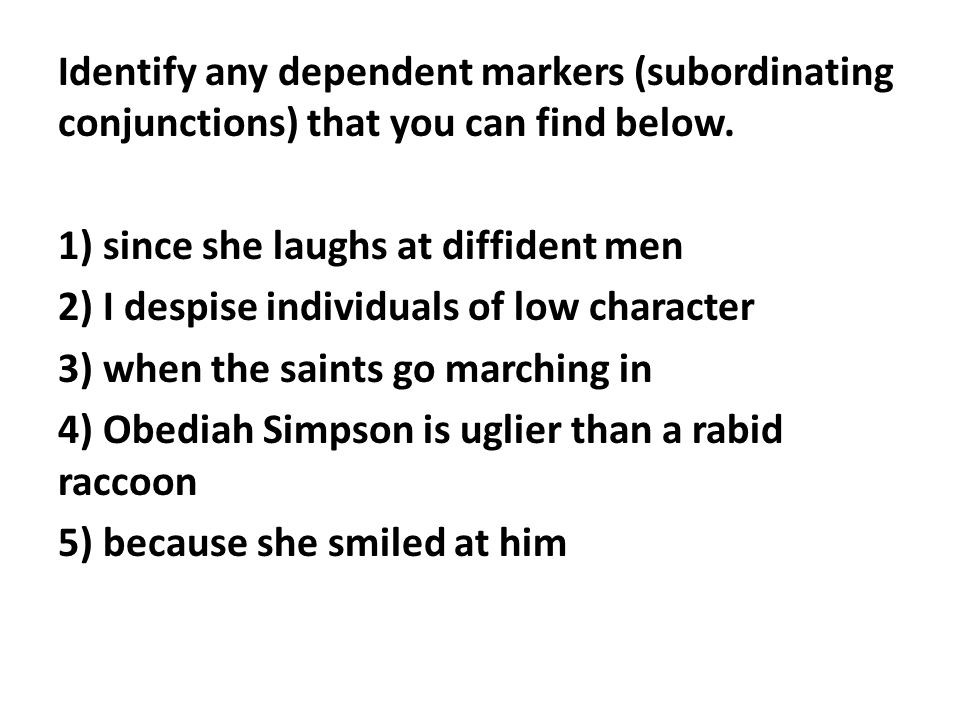Identify any dependent markers (subordinating conjunctions) that you can find below.