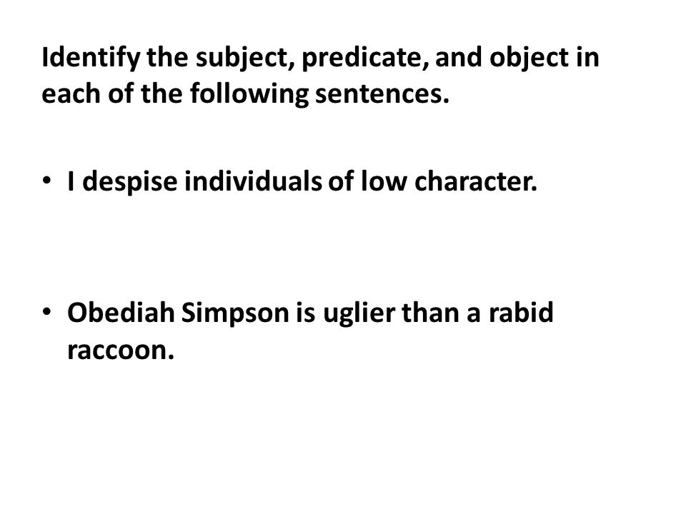 Identify the subject, predicate, and object in each of the following sentences.