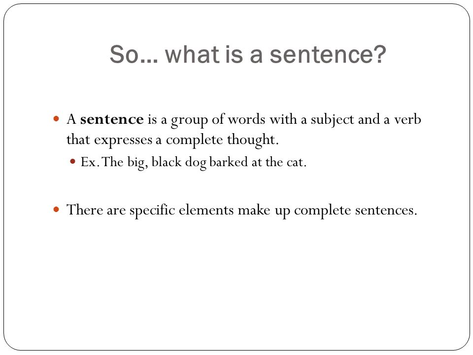 English II Sentence Notes. So… what is a sentence? A sentence is a ...