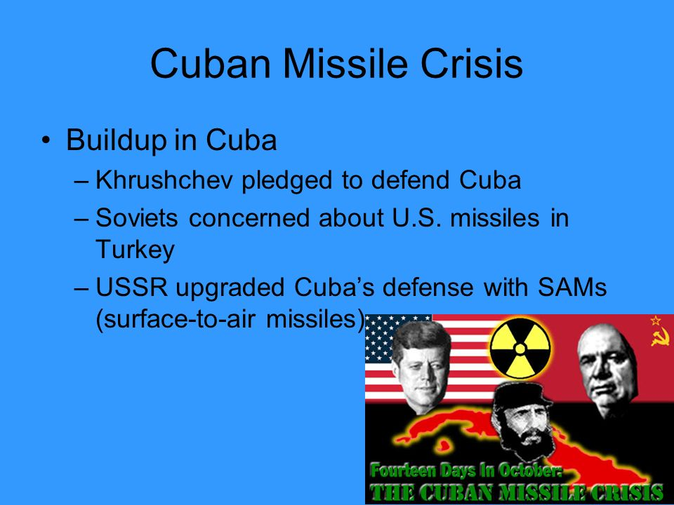 Cuban Missile Crisis Buildup in Cuba –Khrushchev pledged to defend Cuba –Soviets concerned about U.S.