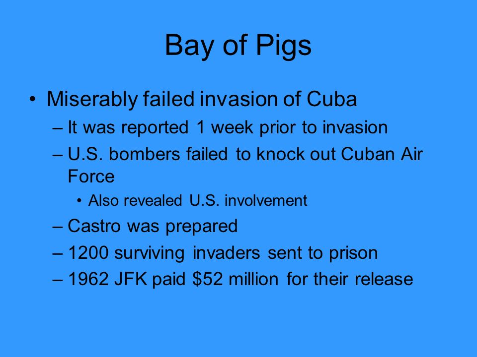 Bay of Pigs Miserably failed invasion of Cuba –It was reported 1 week prior to invasion –U.S.