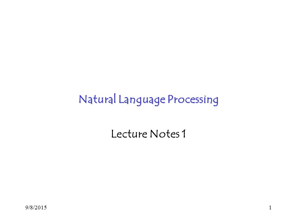 9/8/20151 Natural Language Processing Lecture Notes 1