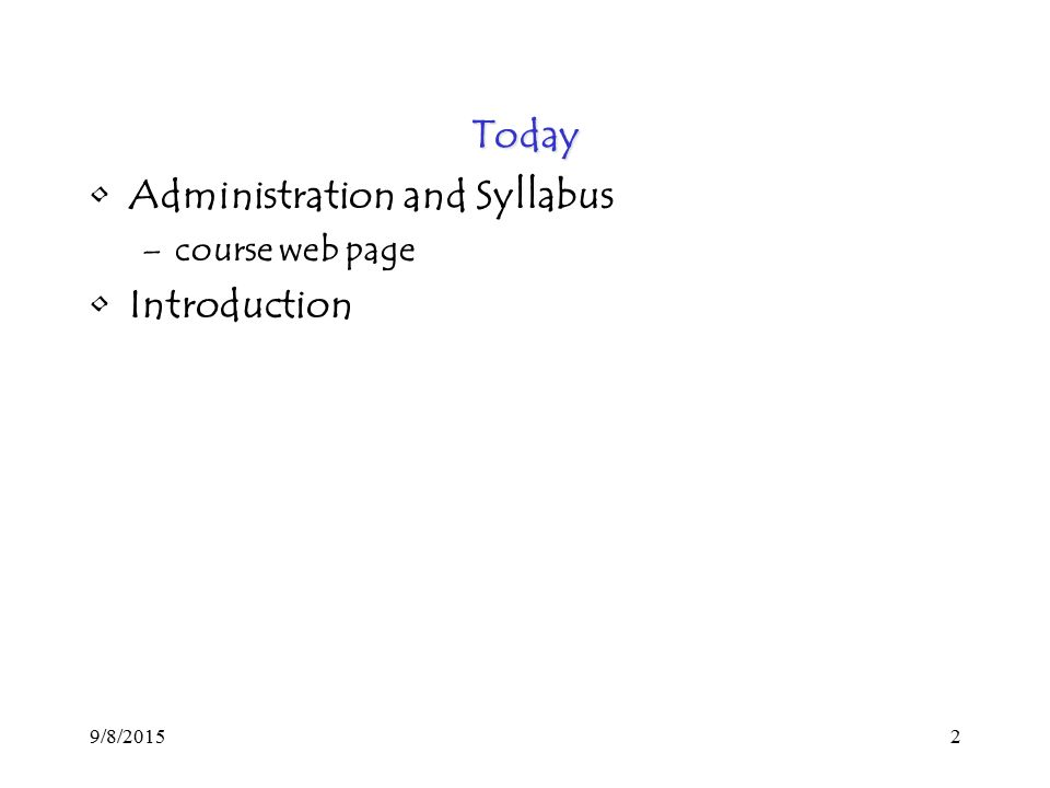 9/8/20152 Today Administration and Syllabus –course web page Introduction