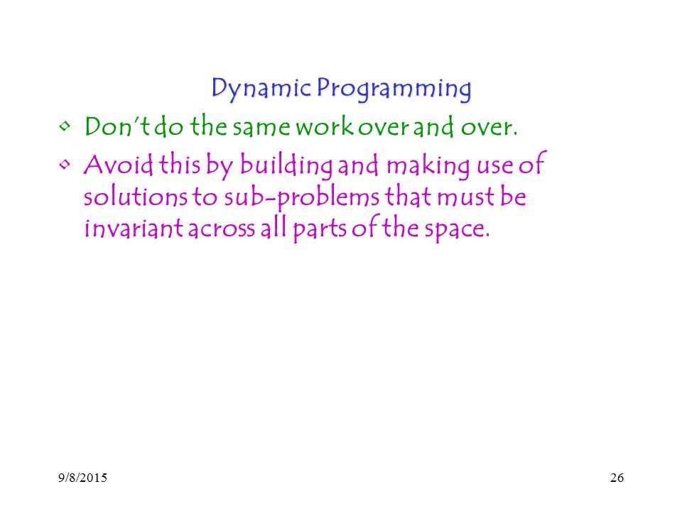 9/8/ Dynamic Programming Don't do the same work over and over.